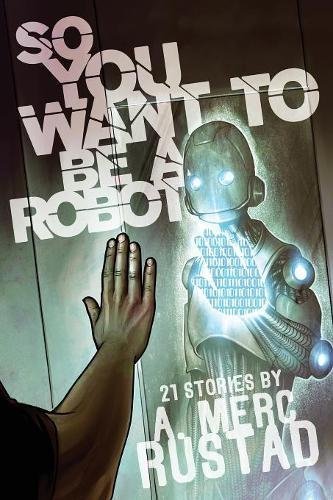 So You Want to Be a Robot and Other Stories