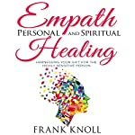 Empath Personal and Spiritual Healing: Harnessing Your Gift for the Highly Sensitive Person | Frank Knoll