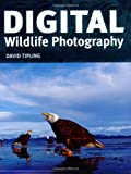 Digital Wildlife Photography, David Tipling, 1554073057
