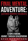 (Medical Fiction) Final Mental Adventure (Ultimo Mentis Valebat): Elton's Ethereal Journey Through Schizophrenia (Mental Fiction Book 1)