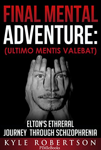 Book: Final Mental Adventure (Ultimo Mentis Valebat) - Elton's Ethereal Journey Through Schizophrenia by Kyle Robertson