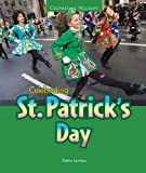 Celebrating St. Patrick's Day (Celebrating Holidays)