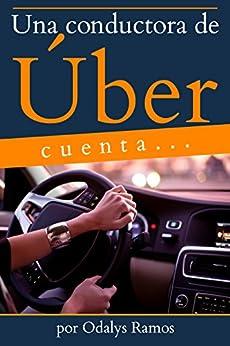 Una conductora de Úber cuenta... (Spanish Edition) by [Ramos, Odalys]