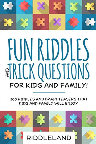 Fun Riddles & Trick Questions For Kids and Family: 300 Riddles and Brain Teasers That Kids and Family Will Enjoy - Ages 7-9 8-12 (Brain Teasers Riddles With Answers For Adults)
