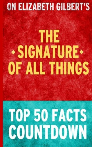 Read Online The Signature of All Things: Top 50 Facts Countdown pdf epub