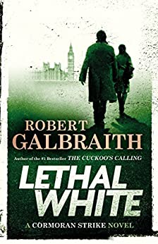 Lethal White (A Cormoran Strike Novel Book 4) by [Galbraith, Robert]