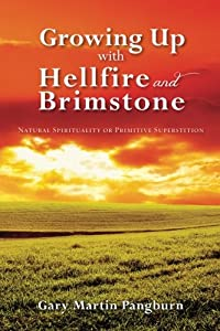 Growing up with Hellfire and Brimstone: Natural Spirituality or Primitive Superstition