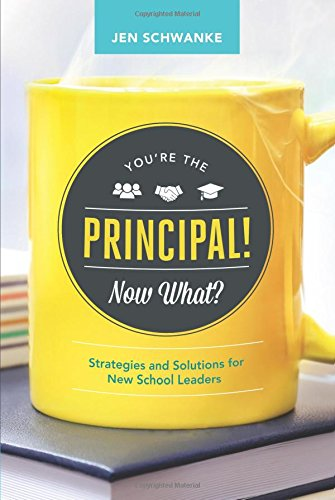 You're the Principal! Now What? Strategies and Solutions for New School Leaders