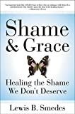 Shame and Grace: Healing the Shame We Don't Deserve