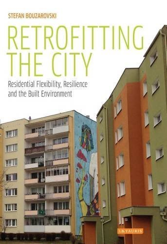 Download Retrofitting the City: Residential Flexibility, Resilience and the Built Environment (International Library of Human Geography) by Stefan Bouzarovski (2016-01-30) pdf epub