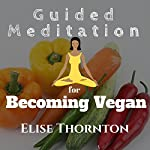 Guided Meditation for Becoming Vegan | Elise Thornton