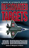 Designated Targets (Axis of Time) by John Birmingham (2006-12-26)