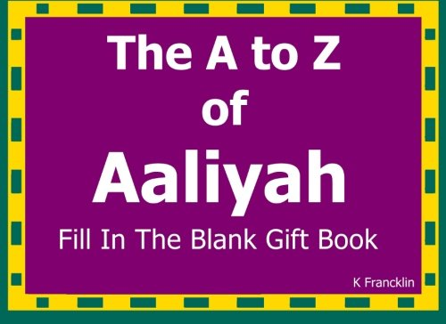 The A to Z of Aaliyah Fill In The Blank Gift Book: Personalized Meaning of Name (A to Z Name Gift Book) (Volume 121)
