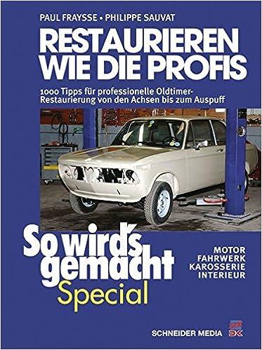 6ac70758830f So wird s gemacht Special 02  Restaurieren wie die Profis  1000 Tipps für  professionelle Oldtimer-Restaurierung von den Achsen bis zum Auspuff -  Motor, ...