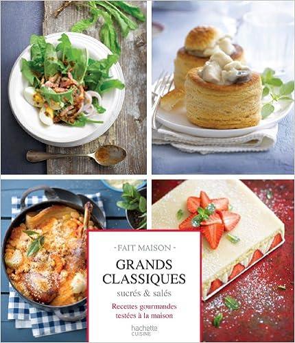 Grands classiques sucrés & salés: Recettes gourmandes testées à la maison pdf