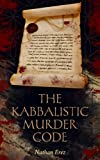 The Kabbalistic Murder Code: Mystery & International Conspiracies (Historical Crime Thriller Book 1)
