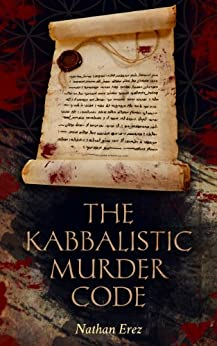The Kabbalistic Murder Code: Mystery & International Conspiracies (Historical Crime Thriller Book 1) by [Erez, Nathan]