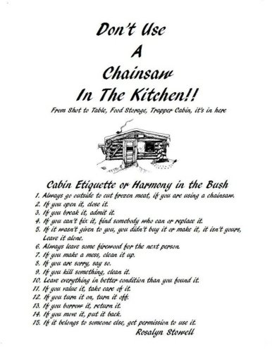 Don't Use A Chainsaw In The Kitchen: Cabin Etiquette or Harmony In The Bush (Volume 1) by Mrs Rosalyn E Stowell