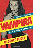 """Vampira Dark Goddess of Horror"" av W. Scott Poole"