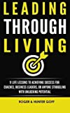 img - for Leading Through Living: 11 Life Lesson to Achieving Success for Coaches, Business Leaders, or Anyone struggling with Unlocking Potential by Mr. Hunter Goff (2015-11-02) book / textbook / text book