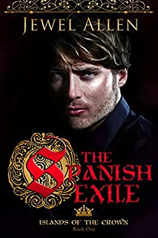 The Spanish Exile (Islands of the Crown Book 1) by [Allen, Jewel]