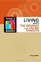 Living With the Internet and Online Dangers Front Cover