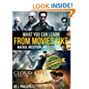 What You Can Learn from Movies like The Matrix, Inception, and Cloud Atlas: The ultimate guide for anyone who's a movie buff and wants to know the deeper meaning of movies.