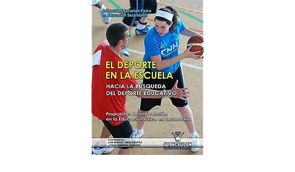 Amazon.com: El deporte en la escuela. Hacia la búsqueda del deporte educativo: Propuestas de intervención en la Educación Física en Secundaria (Educación ...