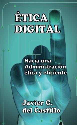 Etica Digital: Hacia una Administracion etica y eficiente (Spanish Edition)