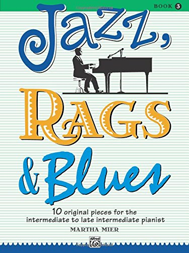 Jazz, Rags & Blues, Bk 3: 10 Original Pieces for the Intermediate to Late Intermediate Pianist ()