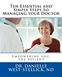 Ten Essential and Simple Steps to Managing Your Doctor, Danielle West-Stellick, 1887219218