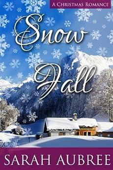 Snow Fall: A Christmas Romance by [Aubree, Sarah]