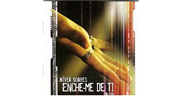 BAIXAR DE COMPLETO NIVEA CD TI ENCHE-ME SOARES