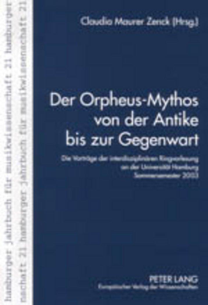 Download Der Orpheus-Mythos von der Antike bis zur Gegenwart: Die Vorträge der interdisziplinären Ringvorlesung an der Universität Hamburg, Sommersemester 2003 ... für Musikwissenschaft) (German Edition) PDF