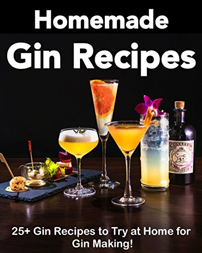 Homemade Gin Recipes: 25+ Gin Recipes to Try at Home for Gin Making! (Gin Botanicals, Gin Cocktails, Gin Recipe Book) by Amanda  Brown