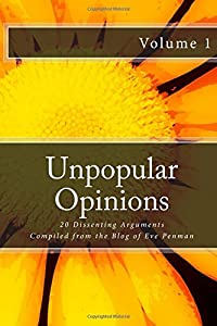 Unpopular Opinions: 20 Dissenting Arguments Compiled from the Blog of Eve Penman