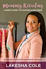 Mommy Retailing: A Mom's Guide to Starting A Boutique