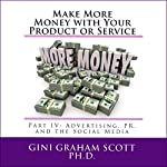 Make More Money with Your Product or Service: Part IV: Advertising, PR, and the Social Media | Gini Graham Scott Ph.D.