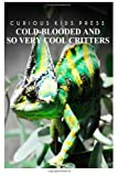 Cold-Blooded and So Very Cool Critters - Curious Kids Press, Curious Press, 1499508301