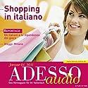 ADESSO audio - Shopping in italiano. 1/2011: Italienisch lernen Audio - Einkaufen auf Italienisch Hörbuch von  div. Gesprochen von:  div.