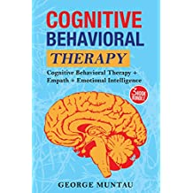 Cognitive Behavioral Therapy:  The Ultimate Guide To Cognitive Behavioral Therapy, Empath AND Emotional Intelligence - A THREE Book Bundle