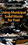 img - for Using Municipal Solid Waste for Fuel (Energy Science Engineering and Technology) book / textbook / text book