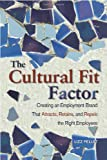 The Cultural Fit Factor: Creating an Employment Brand That Attracts, Retains, and Repels the Right