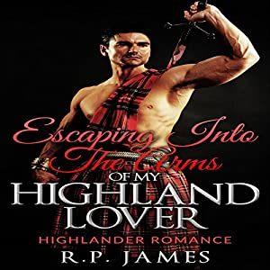 Escaping Into the Arms of My Highland Lover Audiobook