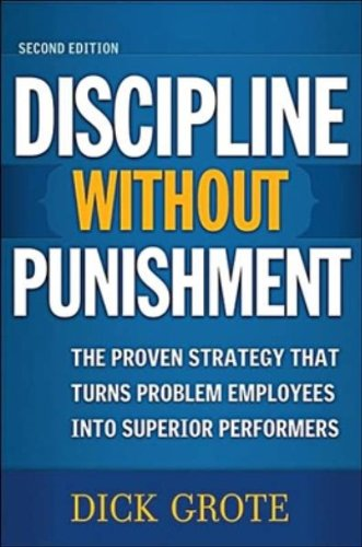 Discipline Without Punishment: The Proven Strategy That Turns Problem Employees into Superior (City Of Irving Texas)