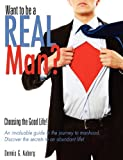 Want to Be a Real Man?, Dennis G. Aaberg, 1622304551