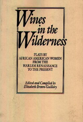 Wines in the Wilderness: Plays by African American Women from the Harlem Renaissance to the Present (Praeger Series in P