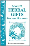 Make 22 Herbal Gifts  for the Holidays, Garden Way Publishing Editors, 0882660128