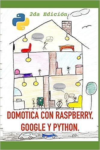 Domótica con Raspberry, Google y Python 2da Edición : Un ...
