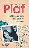 Lettres à l'ami de l'ombre (1936-1959) Correspondance avec Jacques Bourgeat par Piaf